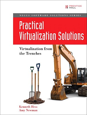 Practical Virtualization Solutions By Hess, Kenneth/ Newman, Amy